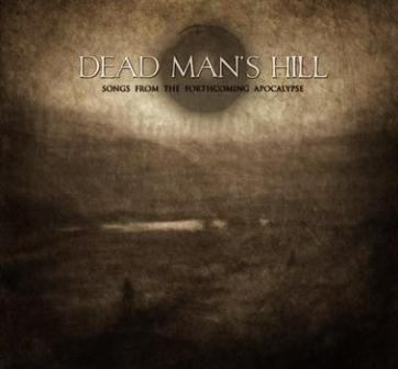 Dead Man's Hill - Songs From The Forthcoming Apocalypse