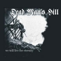 dead man's hill - we will live for eternity